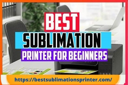 Best Sublimation Printers for Beginners